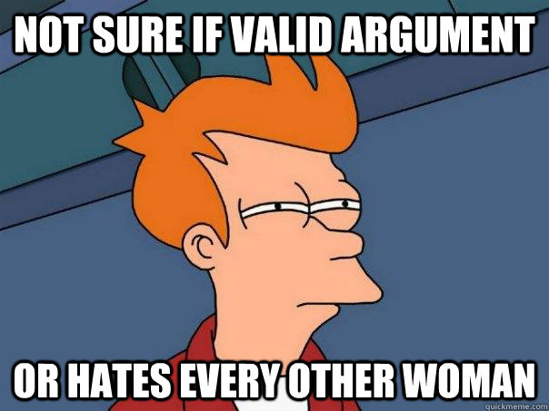 not sure if valid argument or hates every other woman - Futurama Fry