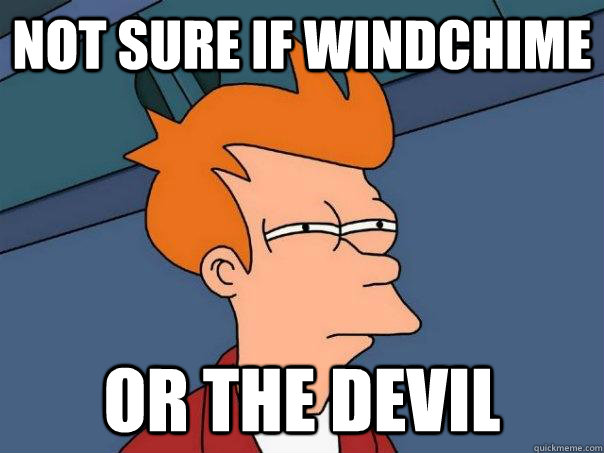 not sure if windchime or the devil - Futurama Fry