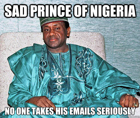sad prince of nigeria no one takes his emails seriously - Nigerian Prince EA