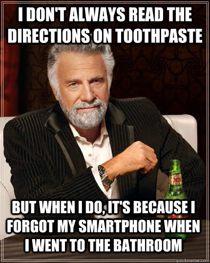 i dont always read the directions on toothpaste but when i  - The Most Interesting Man In The World