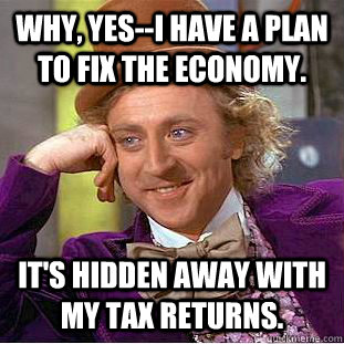why yesi have a plan to fix the economy its hidden away - Condescending Wonka
