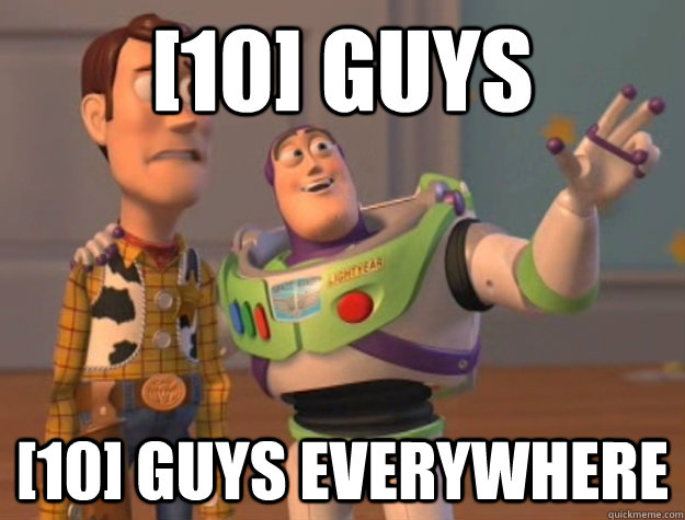 10 guys 10 guys everywhere - Buzz Lightyear