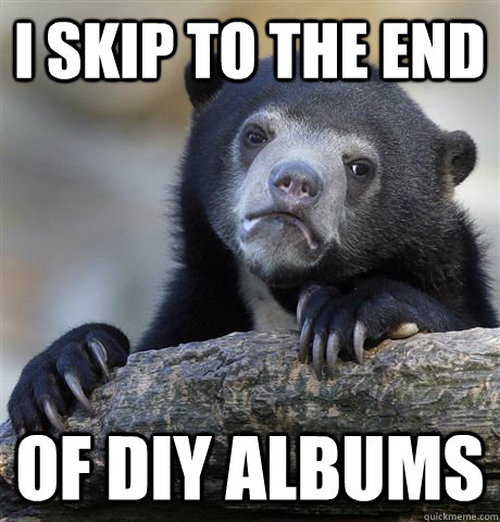 i skip to the end of diy albums - Confession Bear