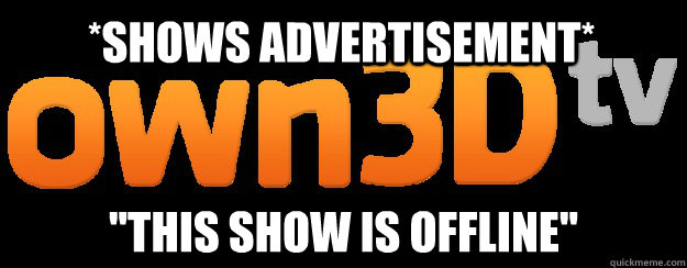 shows advertisement this show is offline - Scumbag Own3d.tv