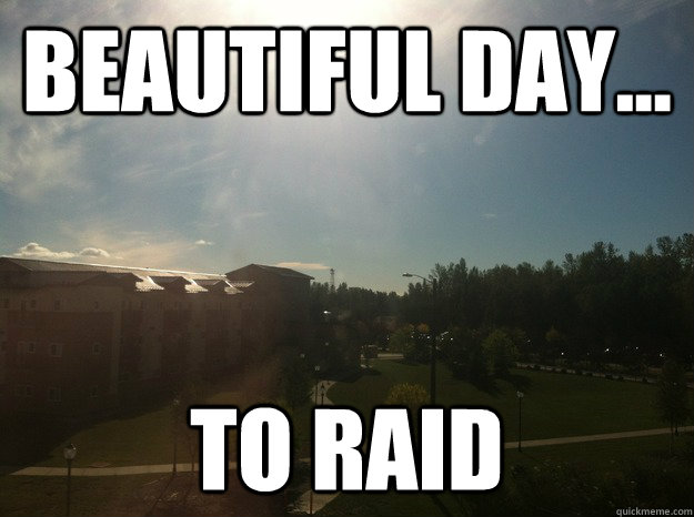 beautiful day to raid -