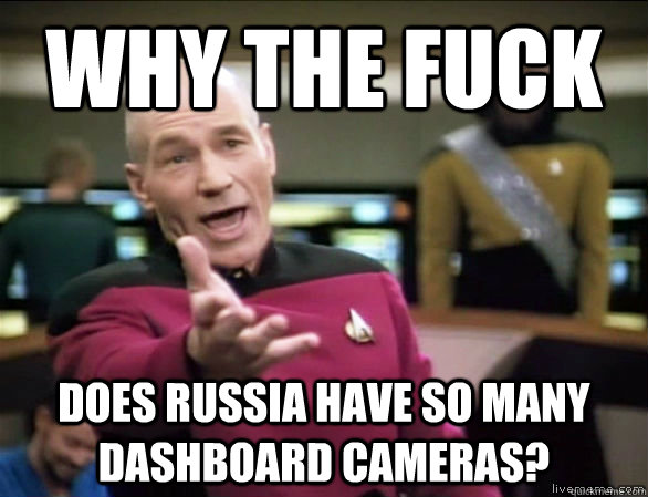 why the fuck does russia have so many dashboard cameras - Annoyed Picard HD