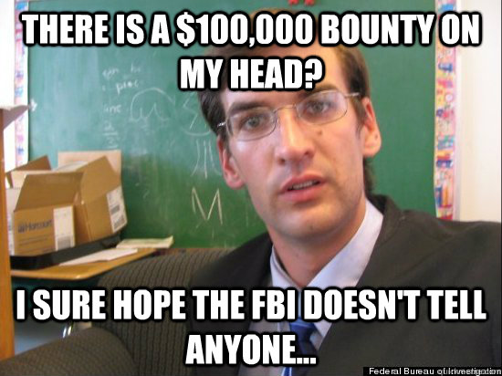 there is a 100000 bounty on my head i sure hope the fbi d - Concerned Eric Justin Toph