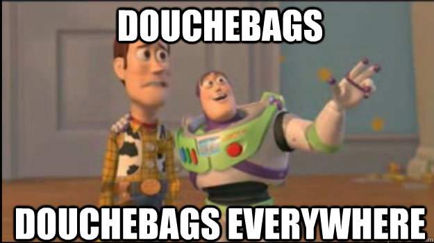 douchebags douchebags everywhere - Buzz and Woody