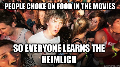 people choke on food in the movies so everyone learns the he - Sudden Clarity Clarence