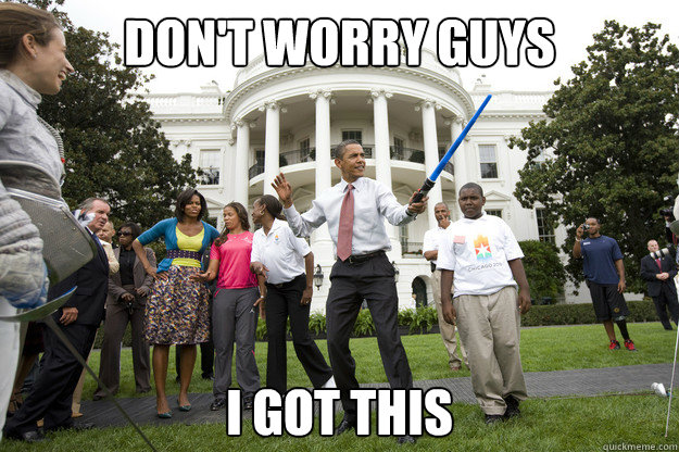 dont worry guys i got this - Obama Saber