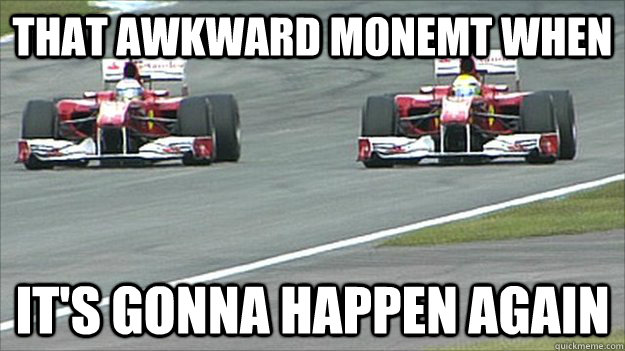 that awkward monemt when its gonna happen again - 