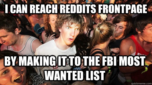 i can reach reddits frontpage by making it to the fbi most w - Sudden Clarity Clarence