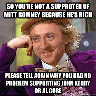 so youre not a supproter of mitt romney because hes rich p - Condescending Wonka