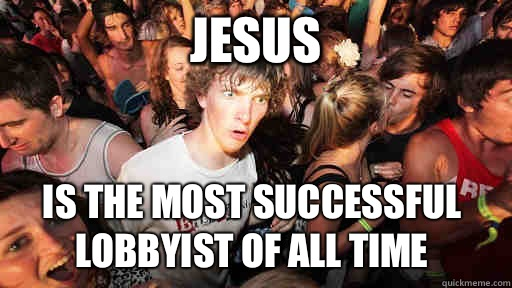 Jesus Is the most successful lobbyist of all time - Sudden Clarity Clarence