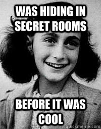 was hiding in secret rooms before it was cool -