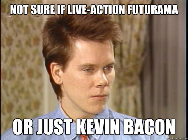 not sure if liveaction futurama or just kevin bacon - Fry-face Kevin Bacon