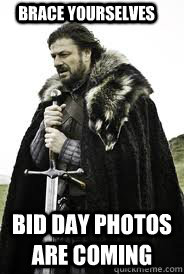 brace yourselves bid day photos are coming - Brace Yourselves