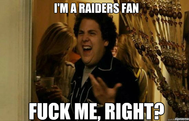im a raiders fan fuck me right - fuck me right