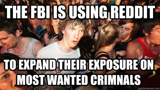 the fbi is using reddit to expand their exposure on most wa - Sudden Clarity Clarence