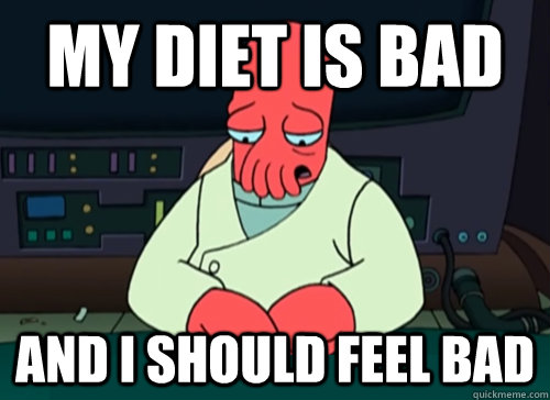 my diet is bad and i should feel bad - sad zoidberg