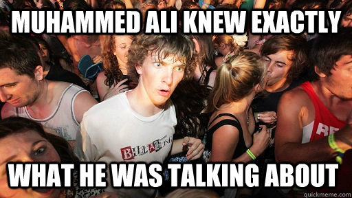 muhammed ali knew exactly what he was talking about - Sudden Clarity Clarence