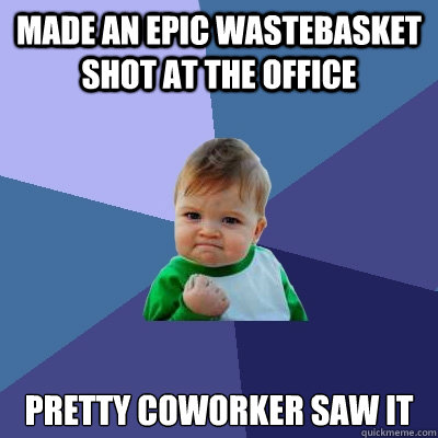 made an epic wastebasket shot at the office pretty coworker  - Success Kid
