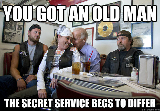 you got an old man the secret service begs to differ - Biker Biden