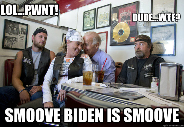 dudewtf smoove biden is smoove lolpwnt - Biker Biden