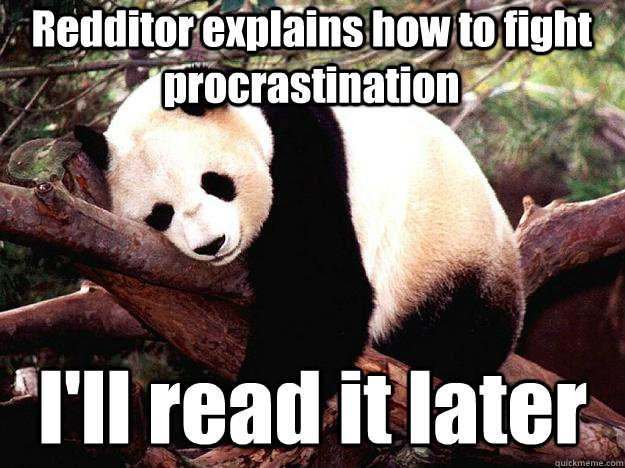 redditor explains how to fight procrastination ill read it  - Procrastination Panda