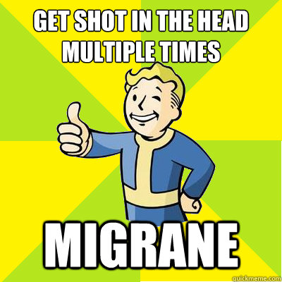 get shot in the head multiple times migrane - Fallout new vegas