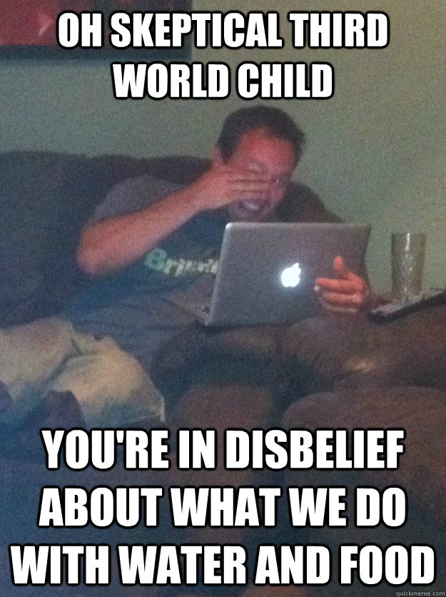 oh skeptical third world child youre in disbelief about wha - meme dad on overly attached girlfriend