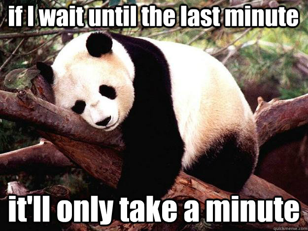 if i wait until the last minute itll only take a minute - Procrastination Panda