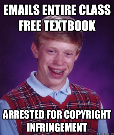 emails entire class free textbook arrested for copyright inf - Bad Luck Brian