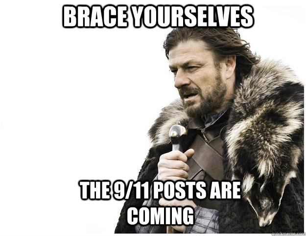 brace yourselves the 911 posts are coming - Imminent Ned