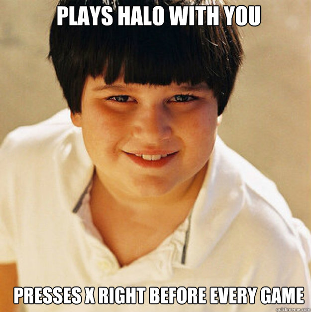 plays halo with you presses x right before every game - Annoying Childhood Friend Square