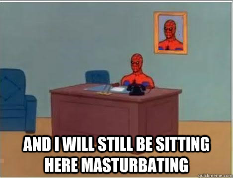 and i will still be sitting here masturbating - Spiderman Desk