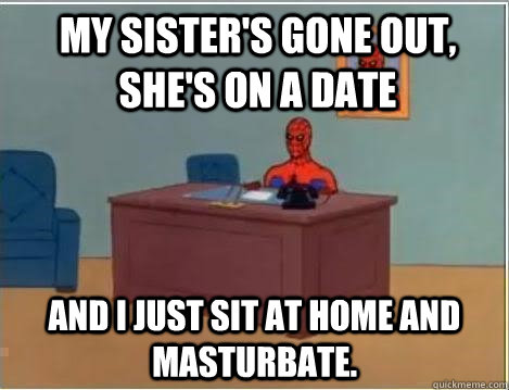 my sisters gone out shes on a date and i just sit at home - Spiderman Desk