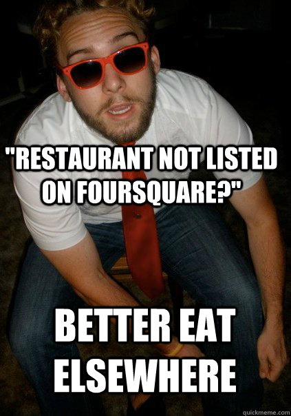 restaurant not listed on foursquare better eat elsewhere - Tech Hipster Connoisseur