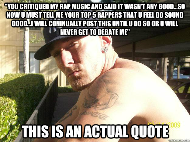 you critiqued my rap music and said it wasnt any goodso - Chad Elliott