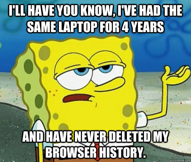 ill have you know ive had the same laptop for 4 years and - Tough Spongebob