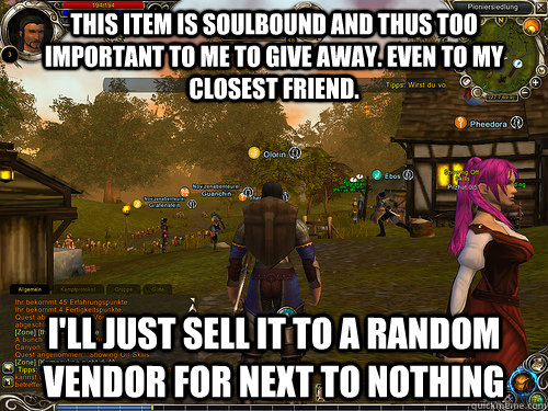 this item is soulbound and thus too important to me to give  -