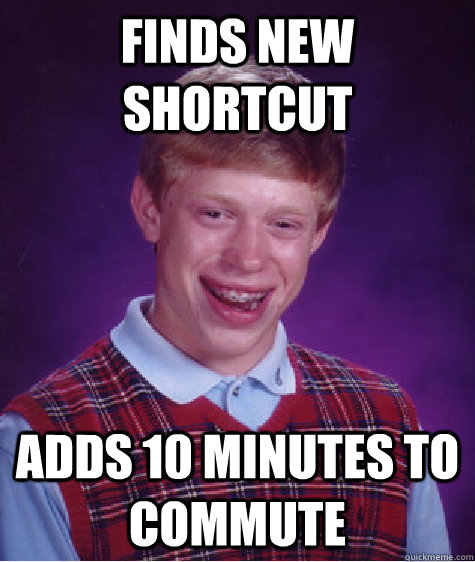 finds new shortcut adds 10 minutes to commute - Bad Luck Brian