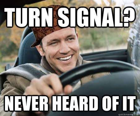 turn signal never heard of it - SCUMBAG DRIVER