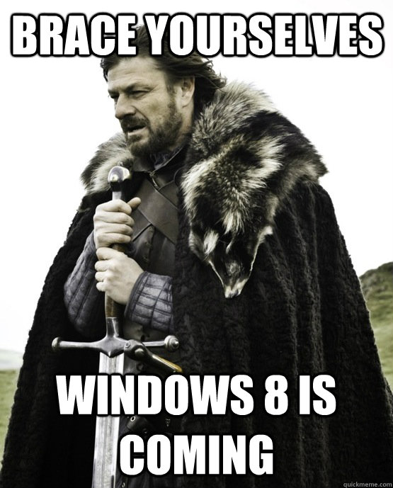 brace yourselves windows 8 is coming - ned stark st patrick