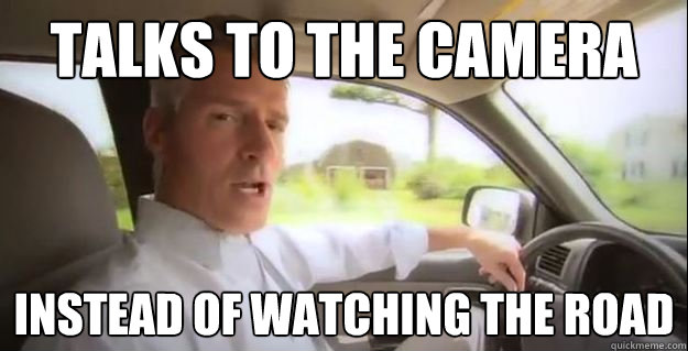 talks to the camera instead of watching the road - Scumbag Scott Brown