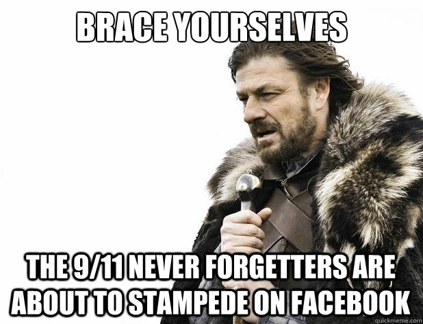 brace yourselves the 911 never forgetters are about to stam - Brace Yourself