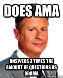 does ama answers 3 times the amount of questions as obama - Good Guy Gary Johnson