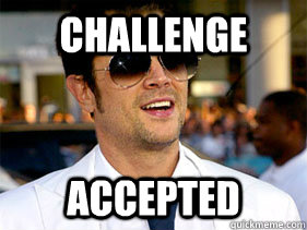challenge accepted - Johnny Knoxville