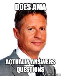 does AMA actually answers questions - Good Guy Gary Johnson