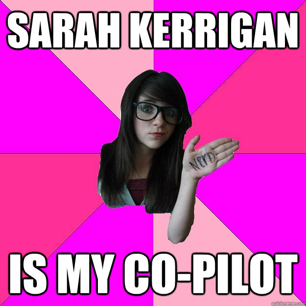 sarah kerrigan is my copilot - Idiot Nerd Girl